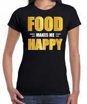Originele food makes me happy t shirt carnavalskleding zwart dames