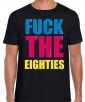 Originele fuck the eighties fun t shirt zwart heren carnavalskleding
